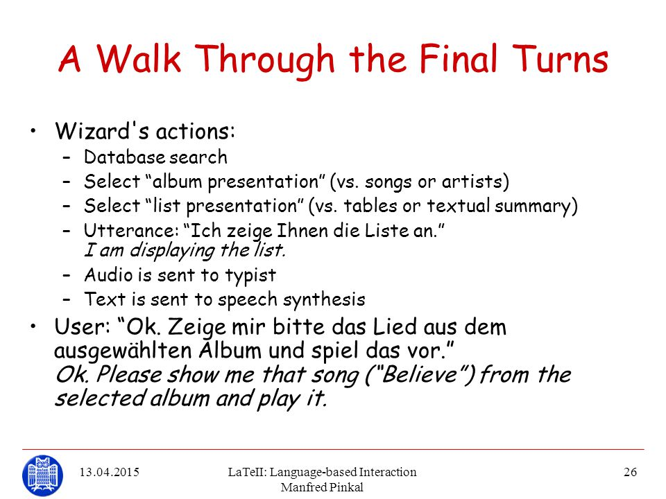 """13.04.2015LaTeII: Language-based Interaction Manfred Pinkal 26 A Walk Through the Final Turns Wizard's actions: –Database search –Select """"album presen"""