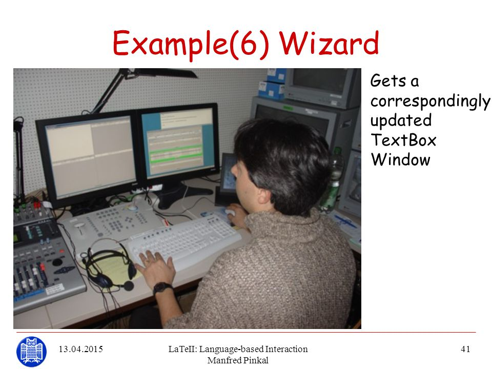 13.04.2015LaTeII: Language-based Interaction Manfred Pinkal 41 Example(6) Wizard Gets a correspondingly updated TextBox Window