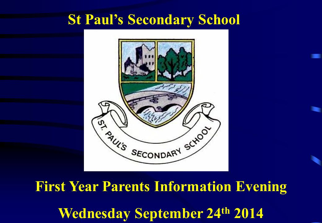 St Paul's Secondary School First Year Parents Information Evening Wednesday September 24 th 2014