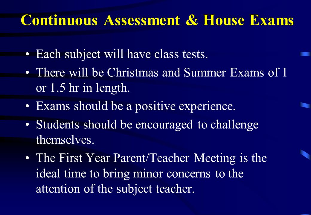 Continuous Assessment & House Exams Each subject will have class tests.