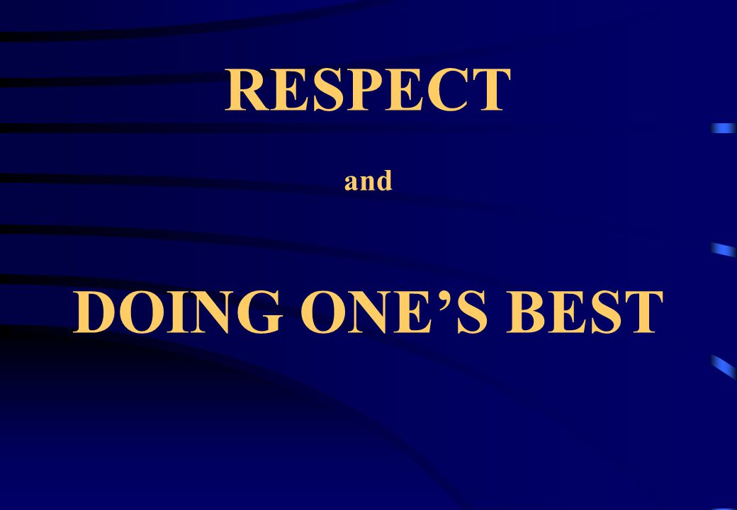 RESPECT and DOING ONE'S BEST