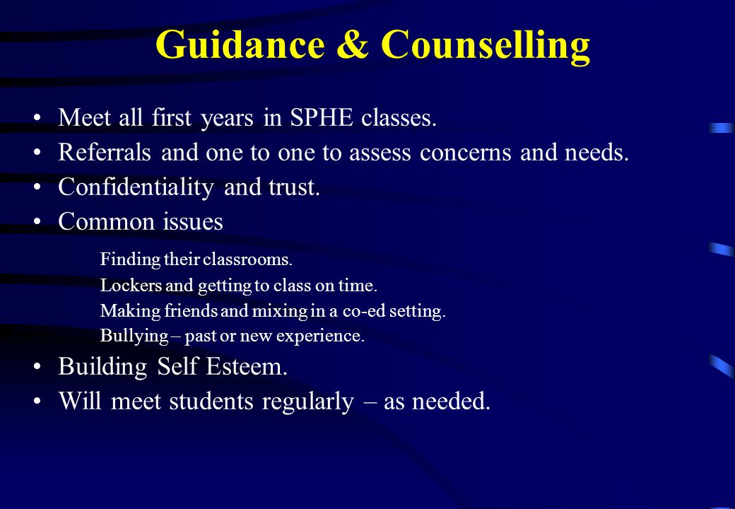 Guidance & Counselling Meet all first years in SPHE classes.