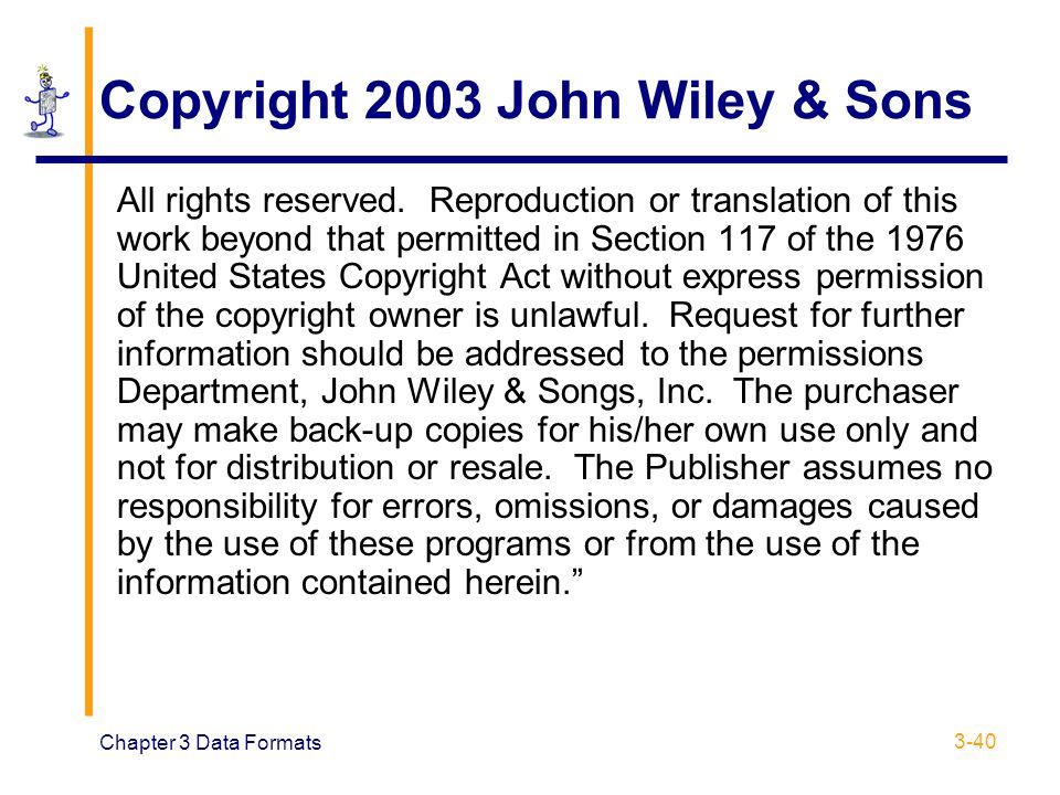 Chapter 3 Data Formats 3-40 Copyright 2003 John Wiley & Sons All rights reserved. Reproduction or translation of this work beyond that permitted in Se