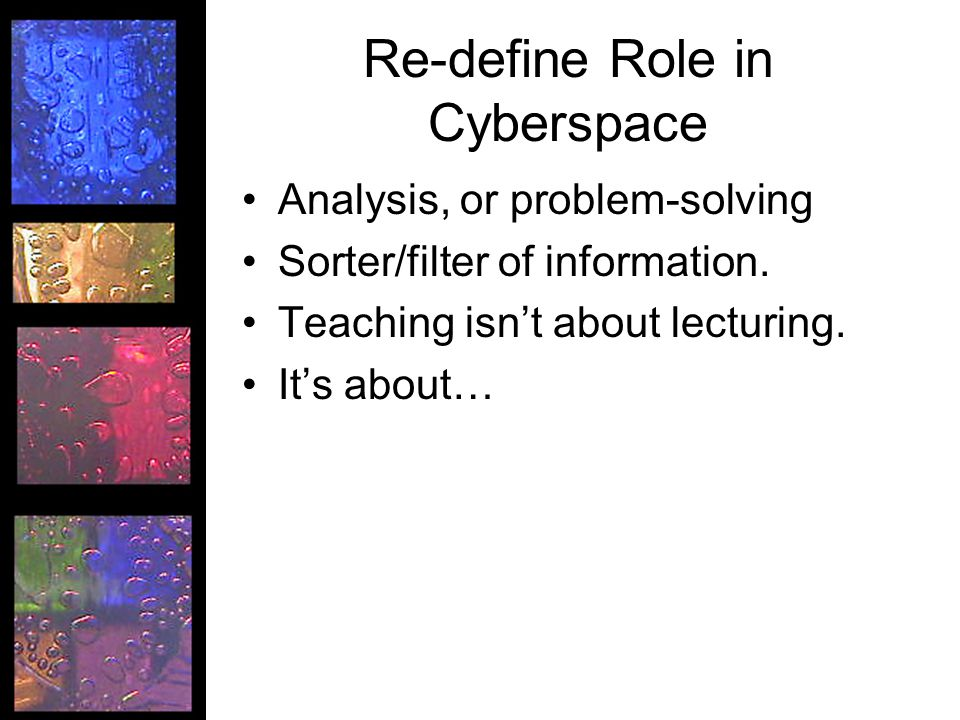 Re-define Role in Cyberspace Analysis, or problem-solving Sorter/filter of information.