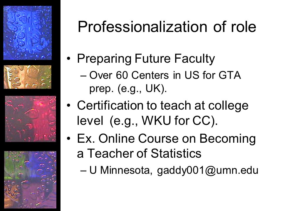 Professionalization of role Preparing Future Faculty –Over 60 Centers in US for GTA prep.