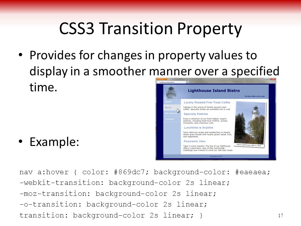CSS3 Transition Property Provides for changes in property values to display in a smoother manner over a specified time.