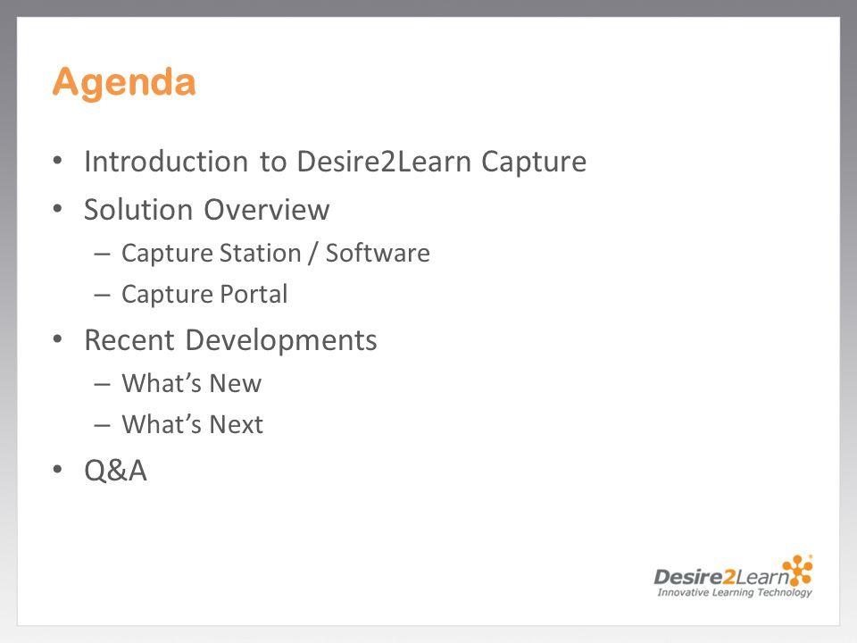 Subtitle www.Desire2Learn.com Agenda Introduction to Desire2Learn Capture Solution Overview – Capture Station / Software – Capture Portal Recent Devel