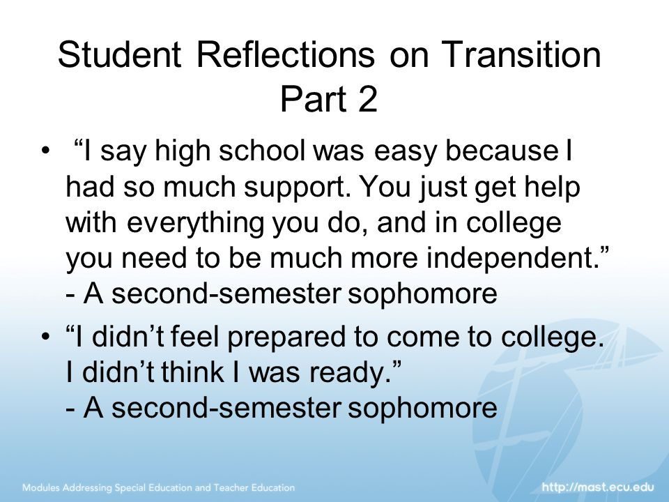 Student Reflections on Transition Part 2 I say high school was easy because I had so much support.