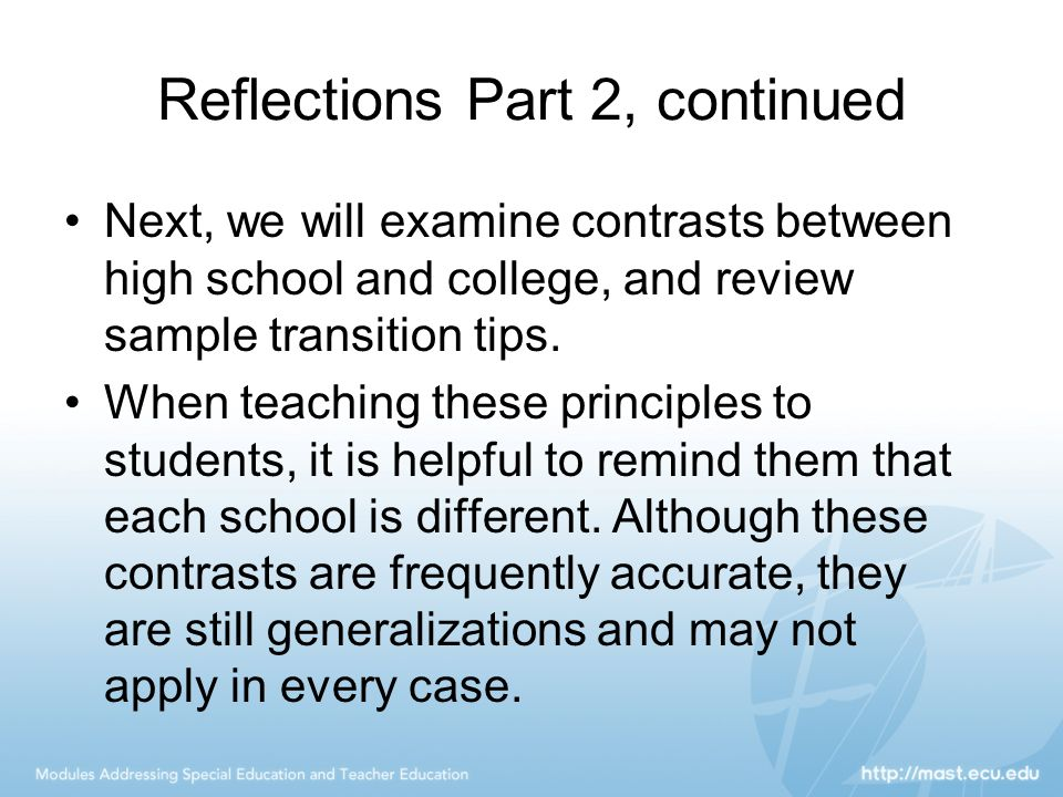 Reflections Part 2, continued Next, we will examine contrasts between high school and college, and review sample transition tips.