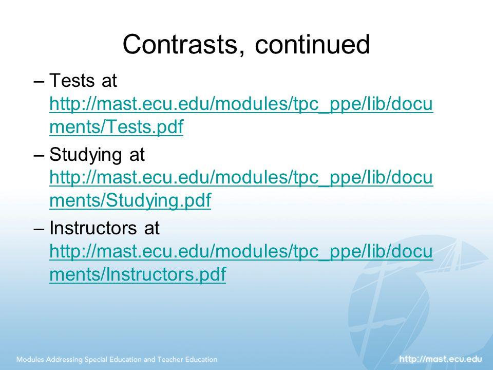 Contrasts, continued –Tests at http://mast.ecu.edu/modules/tpc_ppe/lib/docu ments/Tests.pdf http://mast.ecu.edu/modules/tpc_ppe/lib/docu ments/Tests.pdf –Studying at http://mast.ecu.edu/modules/tpc_ppe/lib/docu ments/Studying.pdf http://mast.ecu.edu/modules/tpc_ppe/lib/docu ments/Studying.pdf –Instructors at http://mast.ecu.edu/modules/tpc_ppe/lib/docu ments/Instructors.pdf http://mast.ecu.edu/modules/tpc_ppe/lib/docu ments/Instructors.pdf