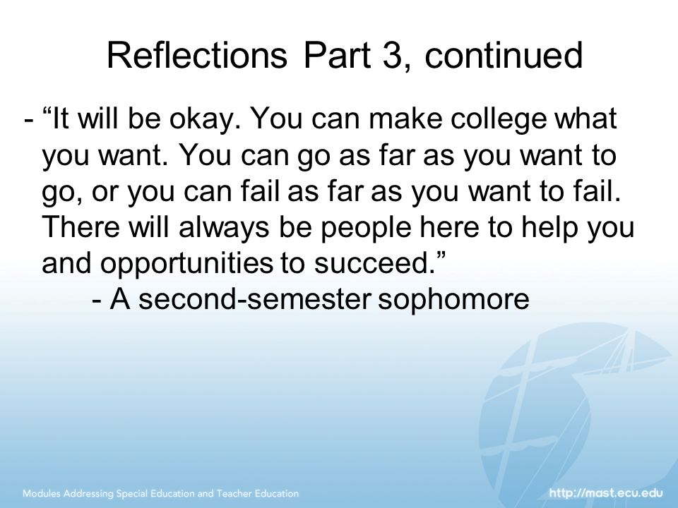 Reflections Part 3, continued - It will be okay. You can make college what you want.