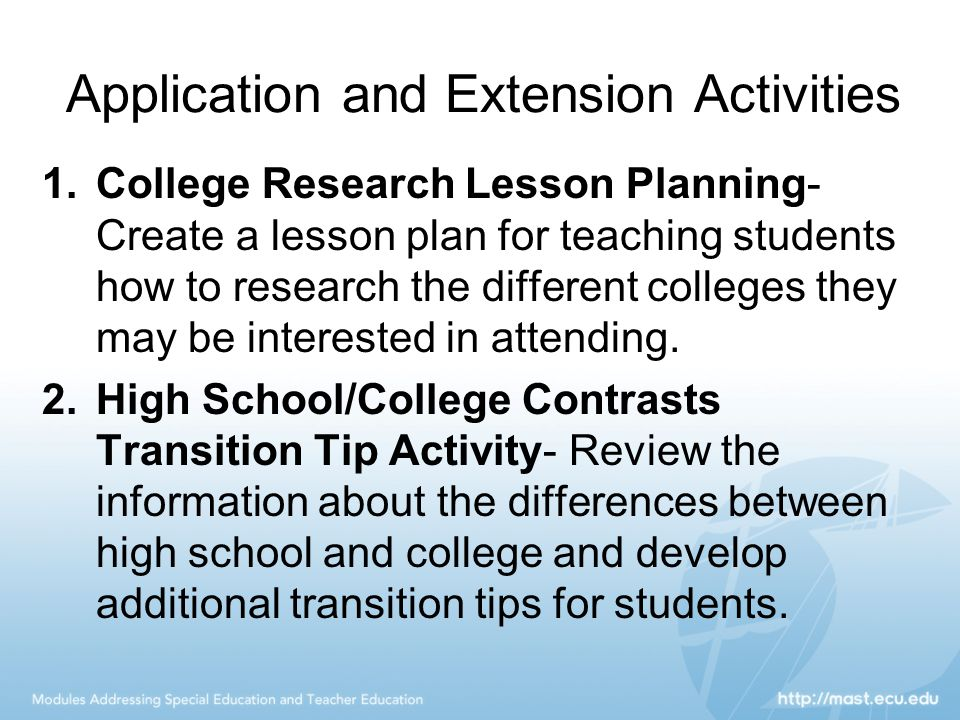 Application and Extension Activities 1.College Research Lesson Planning- Create a lesson plan for teaching students how to research the different colleges they may be interested in attending.