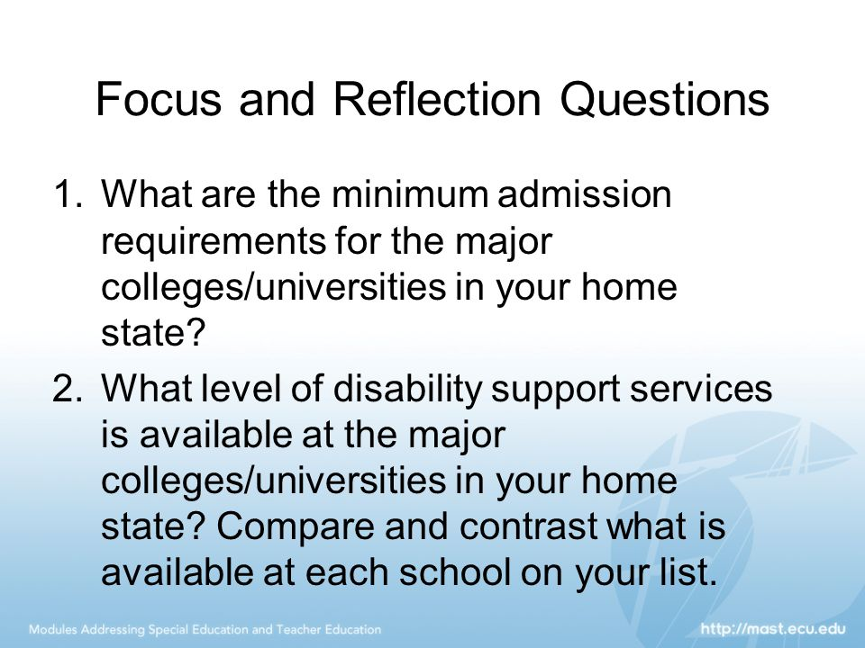 Focus and Reflection Questions 1.What are the minimum admission requirements for the major colleges/universities in your home state.
