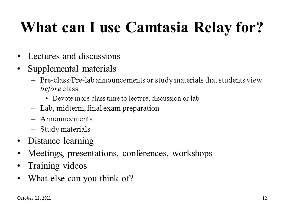 October 12, 201112 What can I use Camtasia Relay for.