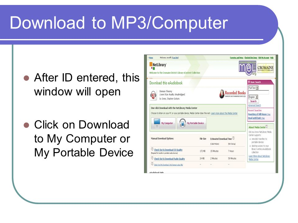Download to MP3/Computer After ID entered, this window will open Click on Download to My Computer or My Portable Device