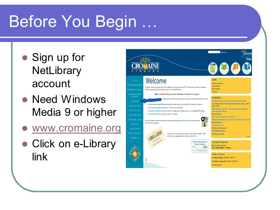 Before You Begin … Sign up for NetLibrary account Need Windows Media 9 or higher www.cromaine.org Click on e-Library link