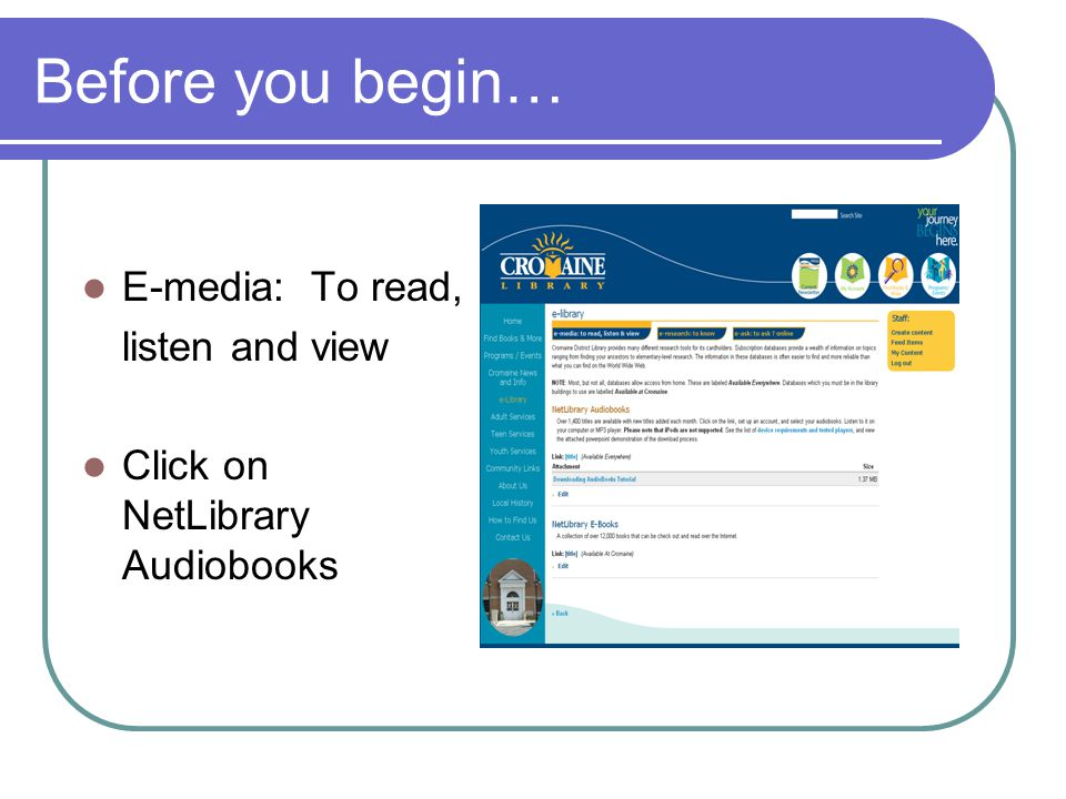 Before you begin… E-media: To read, listen and view Click on NetLibrary Audiobooks