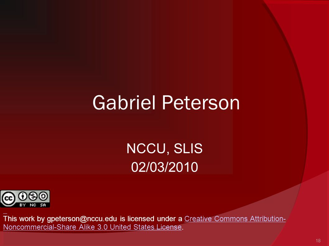 18 Gabriel Peterson NCCU, SLIS 02/03/2010 This work by gpeterson@nccu.edu is licensed under a Creative Commons Attribution- Noncommercial-Share Alike
