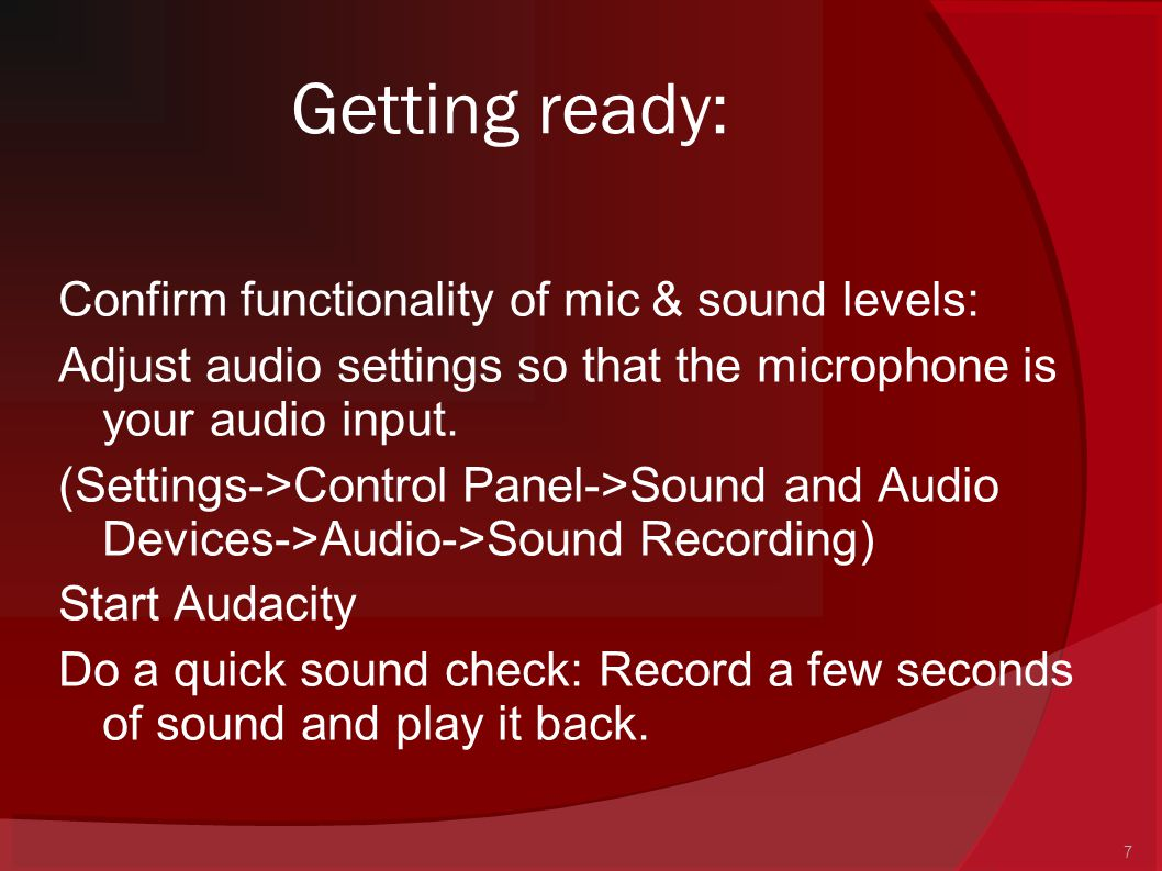 7 Getting ready: Confirm functionality of mic & sound levels: Adjust audio settings so that the microphone is your audio input. (Settings->Control Pan