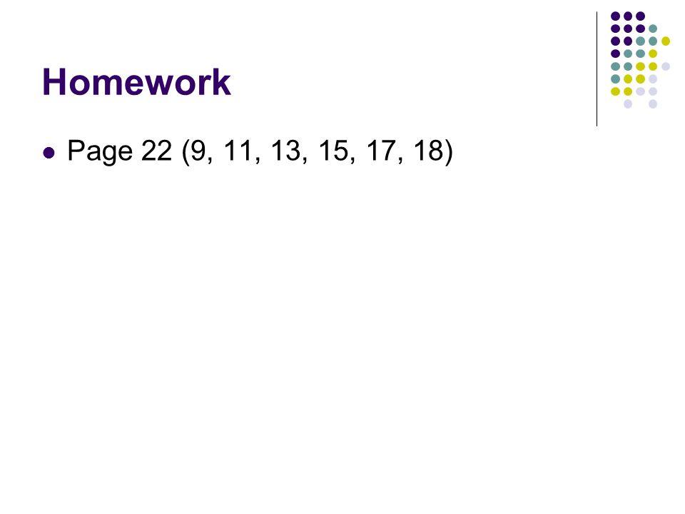 Homework Page 22 (9, 11, 13, 15, 17, 18)