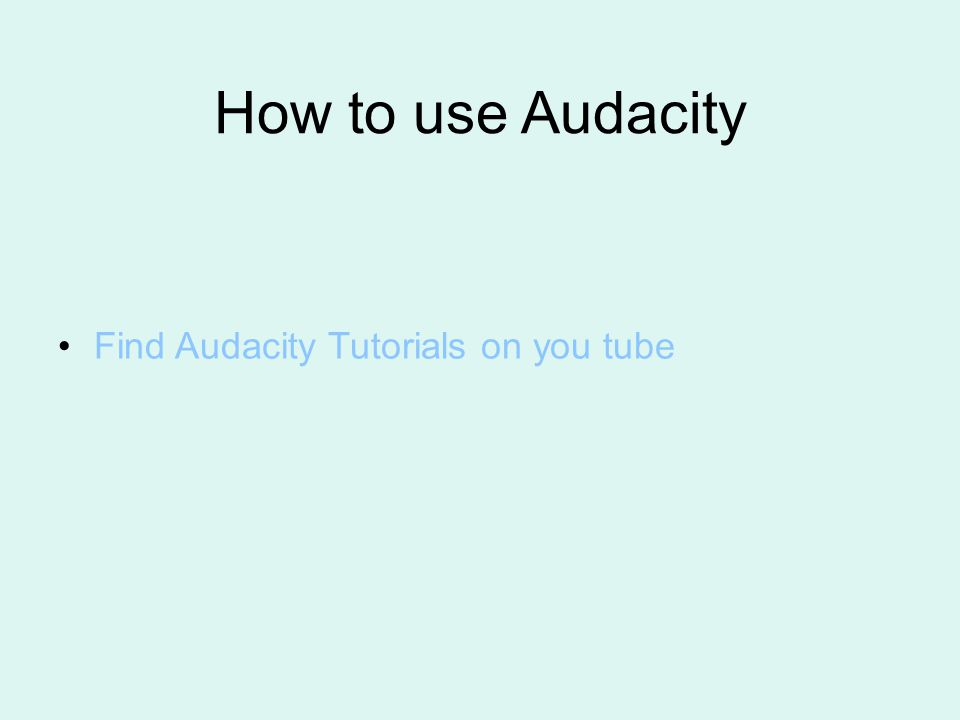 How to use Audacity Find Audacity Tutorials on you tube