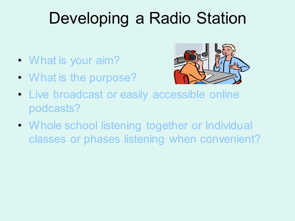 Developing a Radio Station What is your aim. What is the purpose.