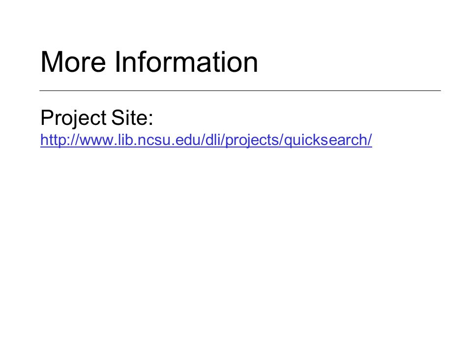 More Information Project Site: http://www.lib.ncsu.edu/dli/projects/quicksearch/