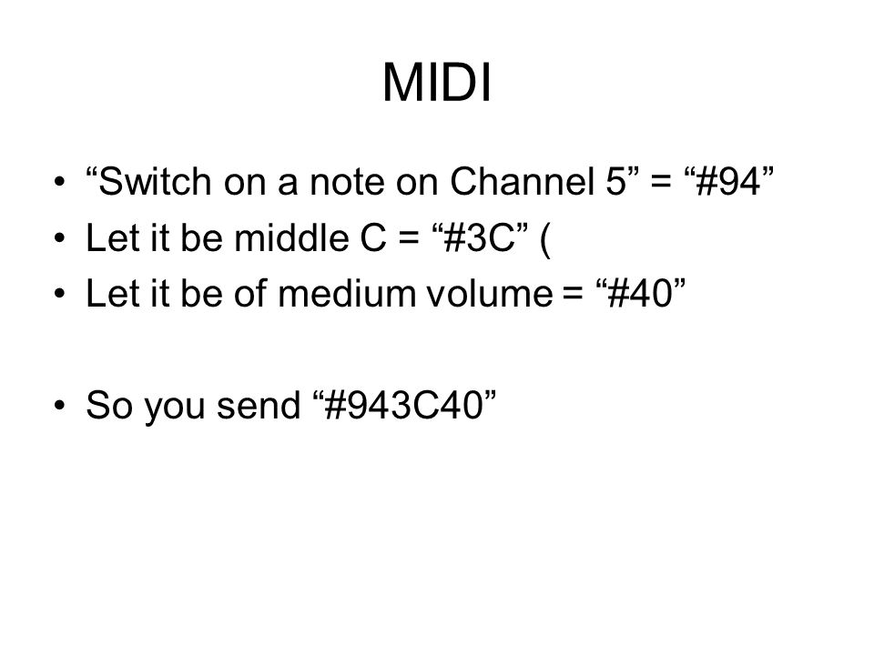 MIDI Switch on a note on Channel 5 = #94 Let it be middle C = #3C ( Let it be of medium volume = #40 So you send #943C40
