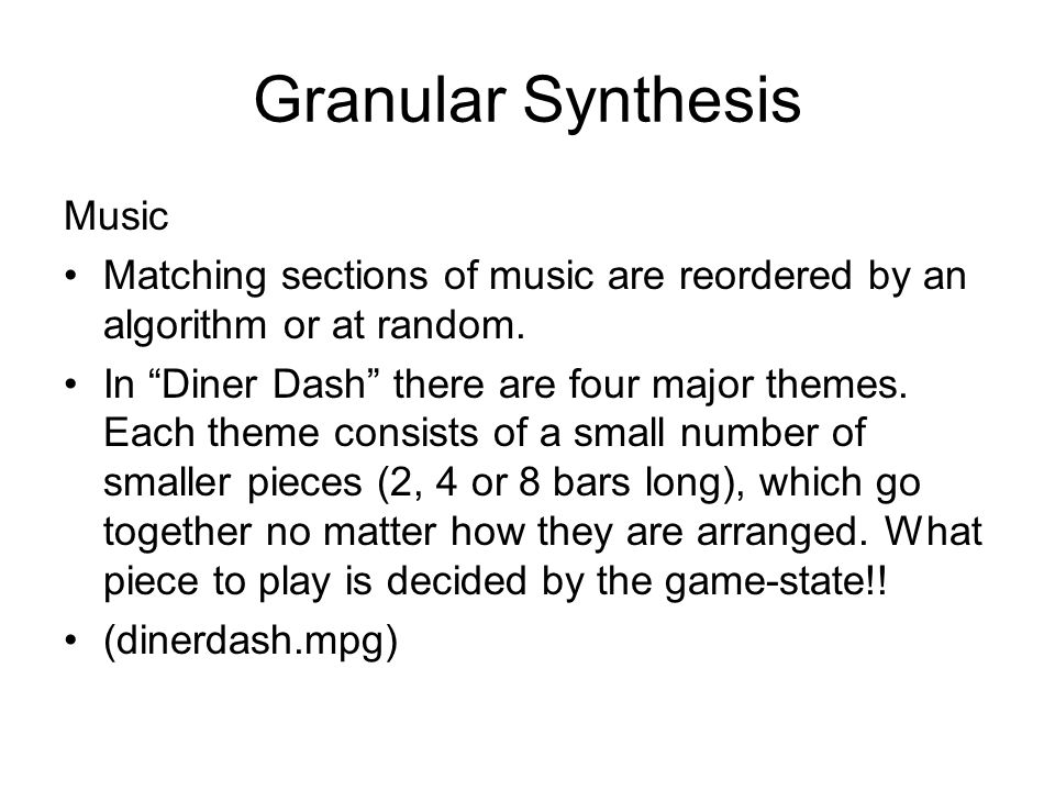 Granular Synthesis Music Matching sections of music are reordered by an algorithm or at random.