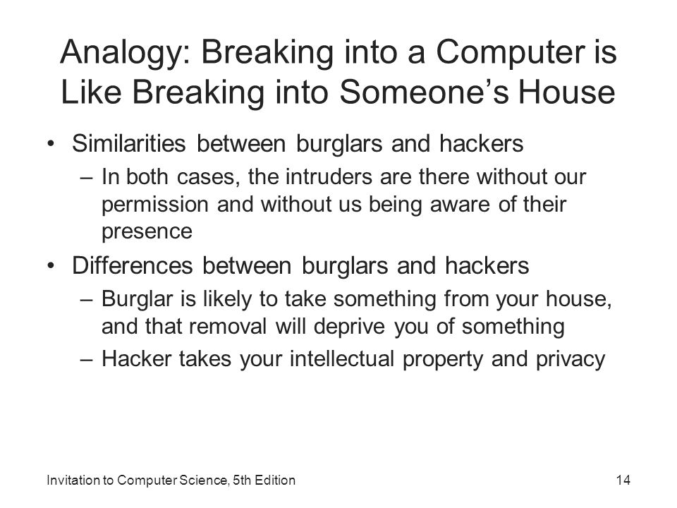 Invitation to Computer Science, 5th Edition14 Analogy: Breaking into a Computer is Like Breaking into Someone's House Similarities between burglars an