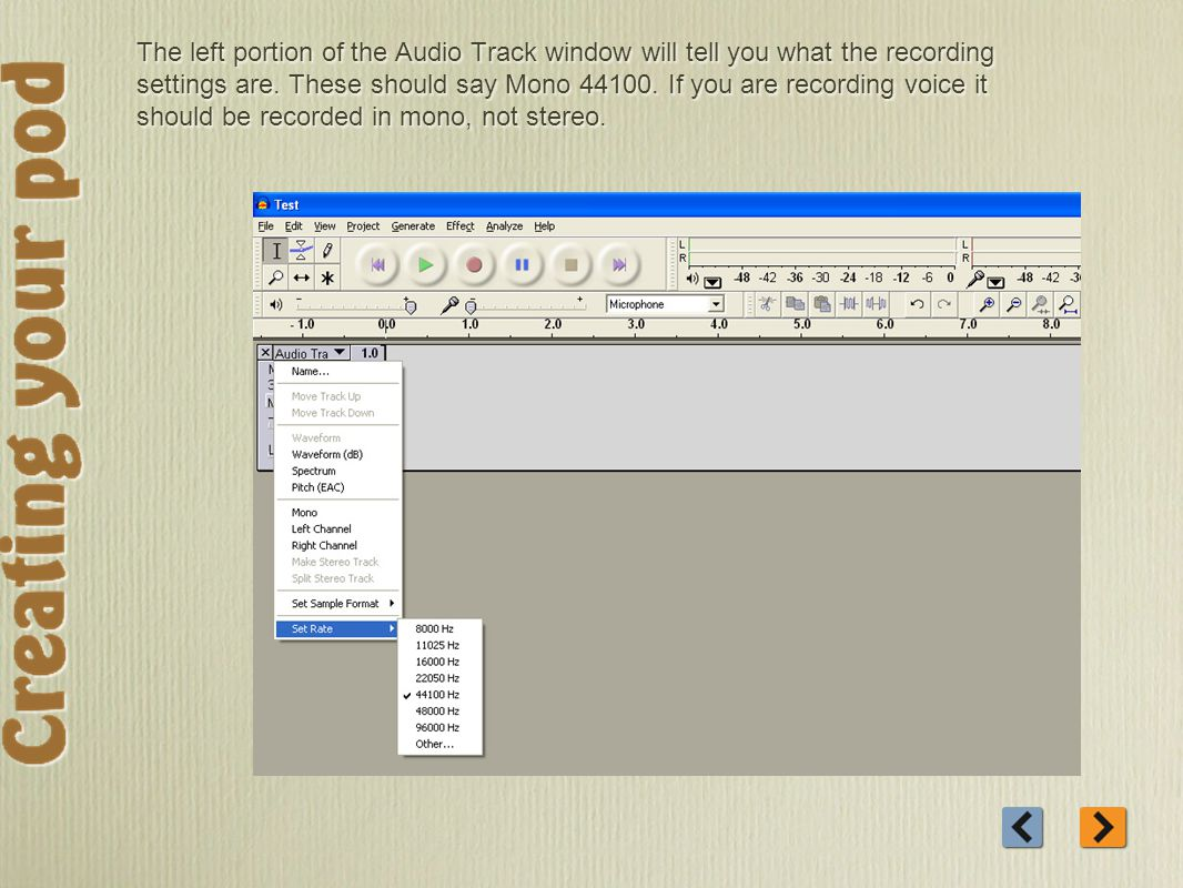 The left portion of the Audio Track window will tell you what the recording settings are.