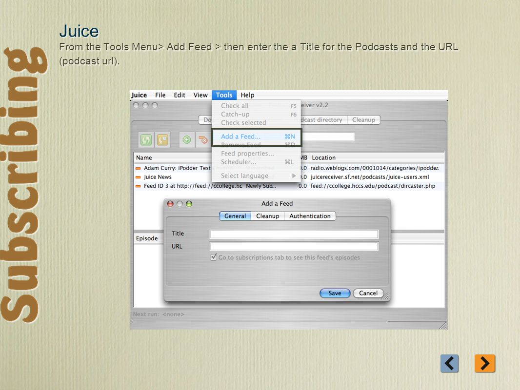 Juice From the Tools Menu> Add Feed > then enter the a Title for the Podcasts and the URL (podcast url).