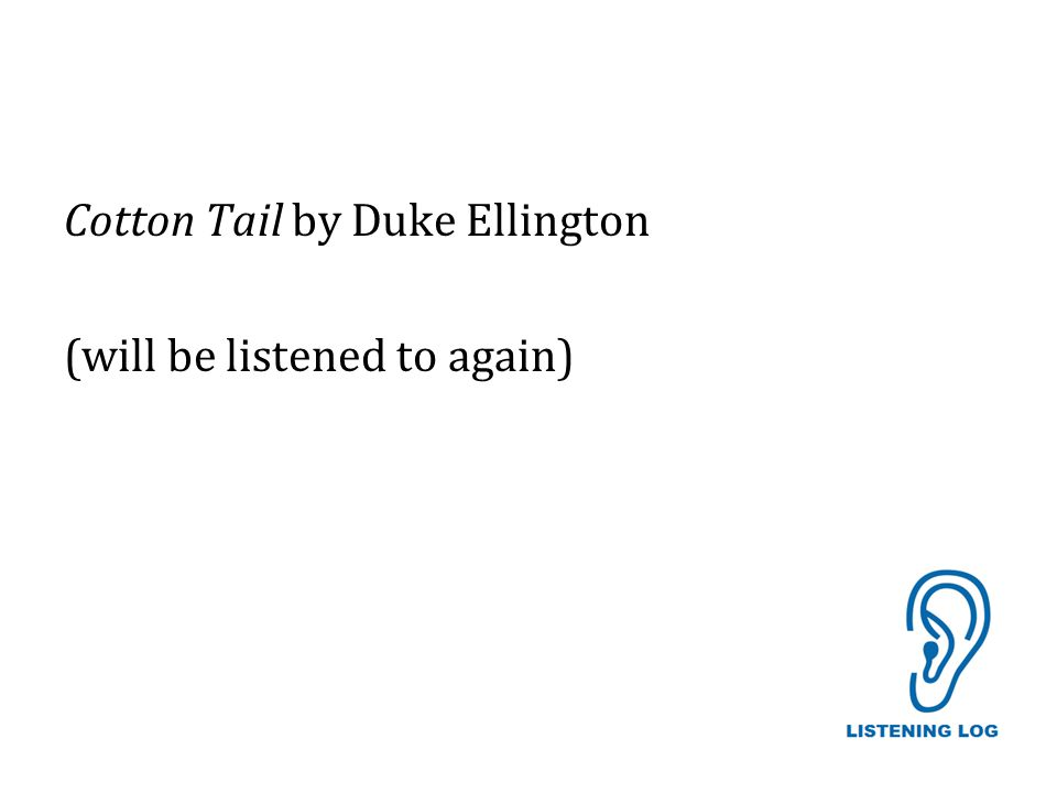 Cotton Tail by Duke Ellington (will be listened to again)