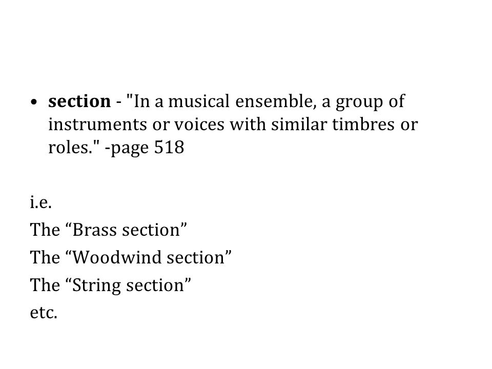 section - In a musical ensemble, a group of instruments or voices with similar timbres or roles. -page 518 i.e.