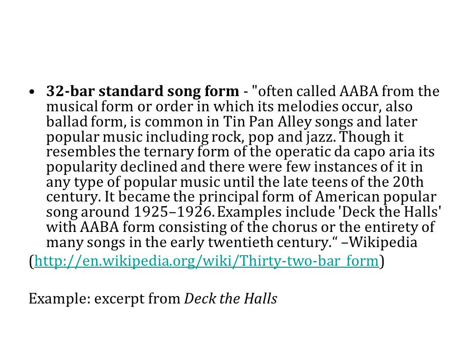 32-bar standard song form - often called AABA from the musical form or order in which its melodies occur, also ballad form, is common in Tin Pan Alley songs and later popular music including rock, pop and jazz.