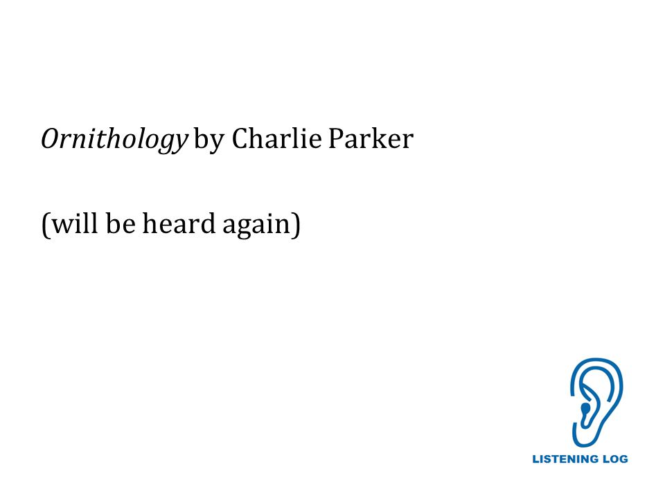 Ornithology by Charlie Parker (will be heard again)