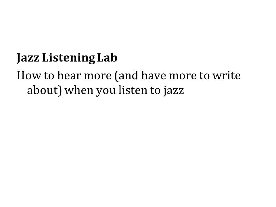 Jazz Listening Lab How to hear more (and have more to write about) when you listen to jazz
