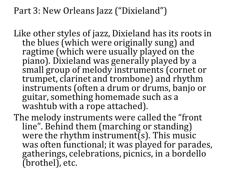Part 3: New Orleans Jazz ( Dixieland ) Like other styles of jazz, Dixieland has its roots in the blues (which were originally sung) and ragtime (which were usually played on the piano).