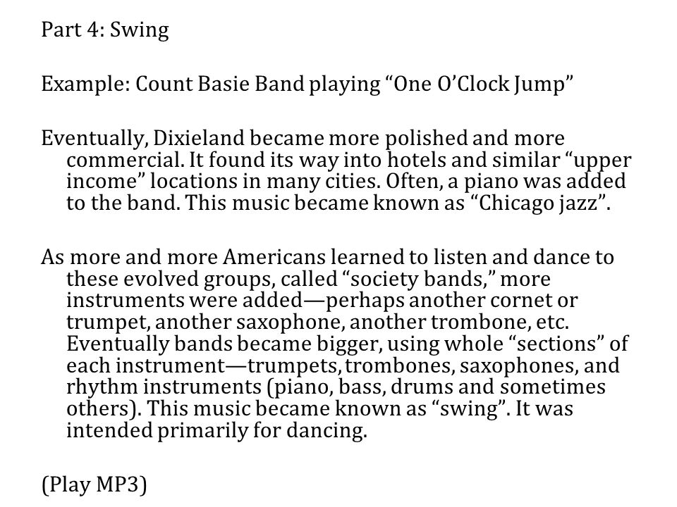 Part 4: Swing Example: Count Basie Band playing One O'Clock Jump Eventually, Dixieland became more polished and more commercial.