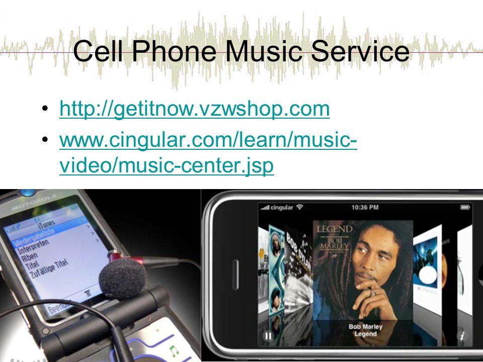 Cell Phone Music Service http://getitnow.vzwshop.com www.cingular.com/learn/music- video/music-center.jspwww.cingular.com/learn/music- video/music-cen