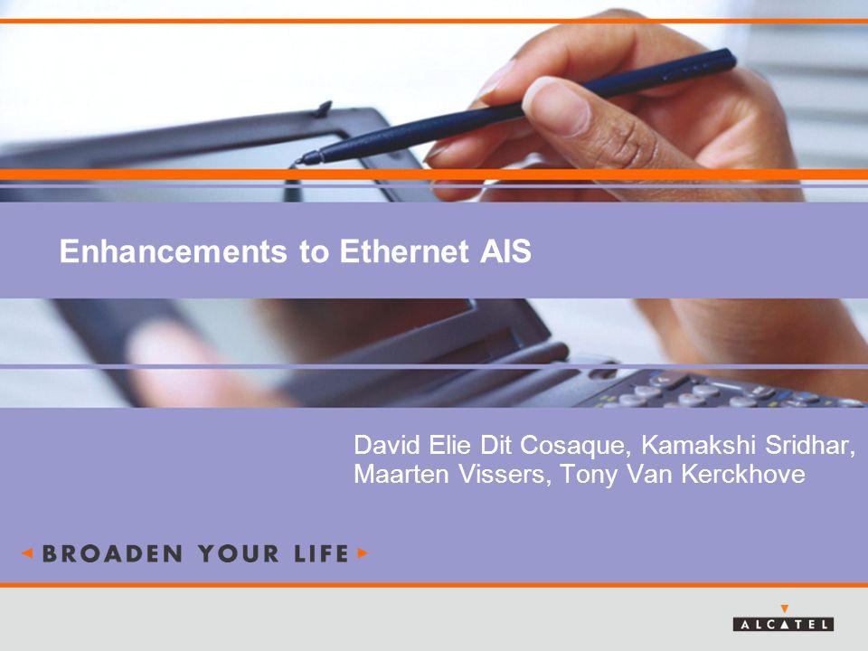 Enhancements to Ethernet AIS David Elie Dit Cosaque, Kamakshi Sridhar, Maarten Vissers, Tony Van Kerckhove