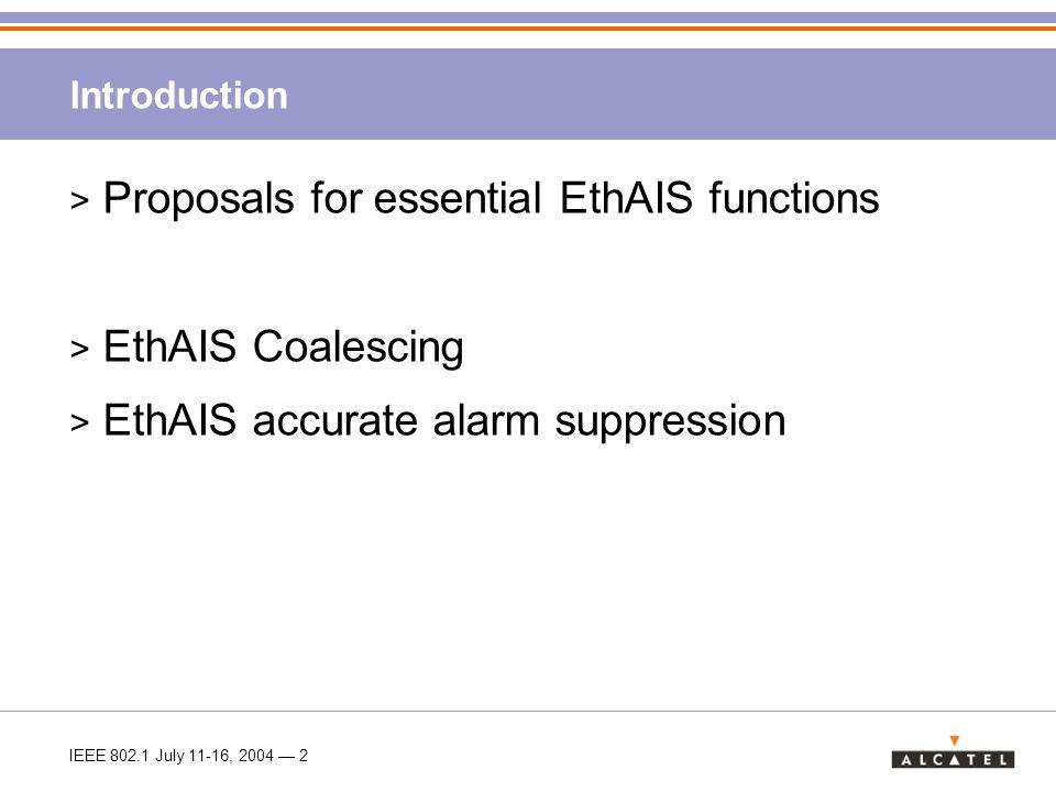 IEEE 802.1 July 11-16, 2004 — 3 Multiple lower level faults result in multiple EthAIS >Excessive bandwidth consumption Problem I: EthAIS cascading PE2 12 34 12 34 C2 12 34 CE4 12 34 CE3 12 34 C1 12 34 CE1 PE1 12 34 PE3 12 34 PE4 12 34 P1 12 34 12 34 CE2 P3 12 34 P2 12 34 Fault1 Fault2 Two EthAIS received