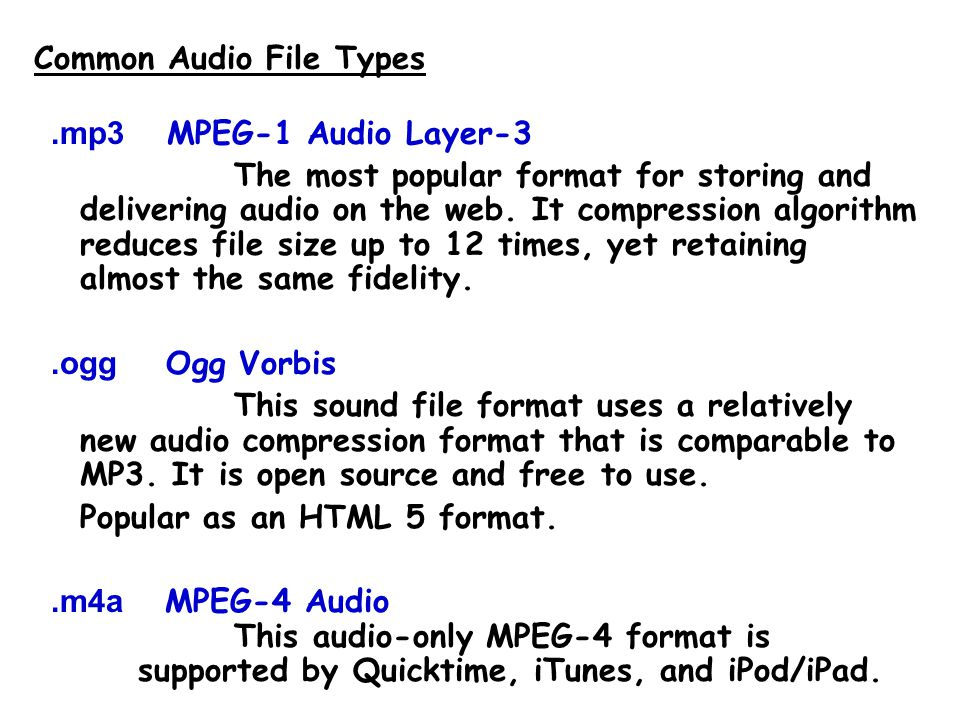 File Formats There are ( numerous ) different file formats (= recording standards) for sound (and video).
