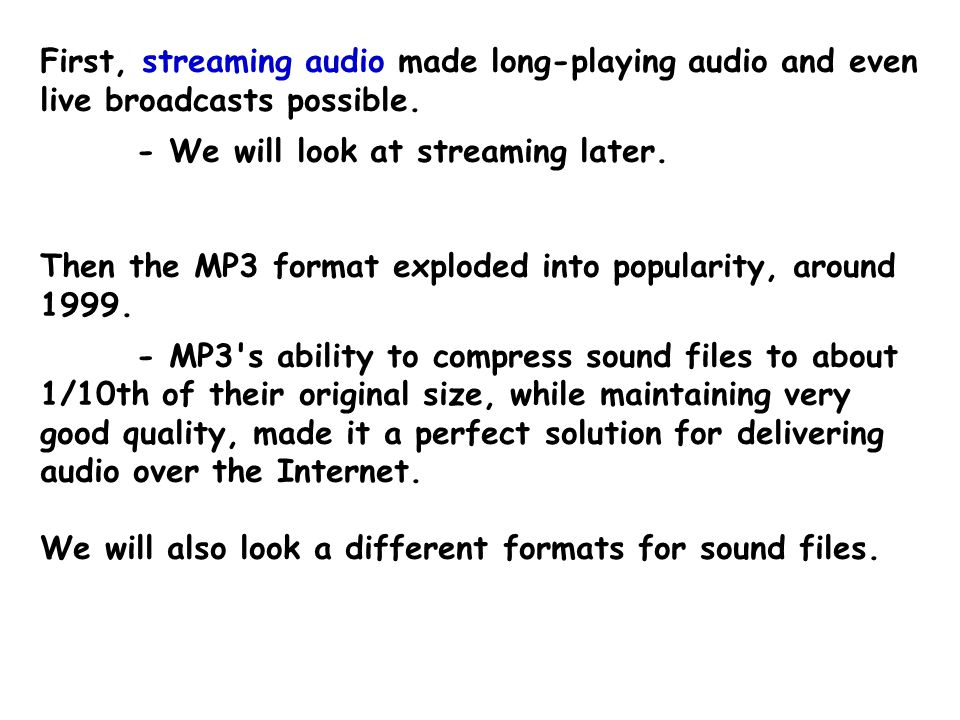 Simple sound files were used on the Web since its earliest days - They could be linked to, and downloaded like any other file.