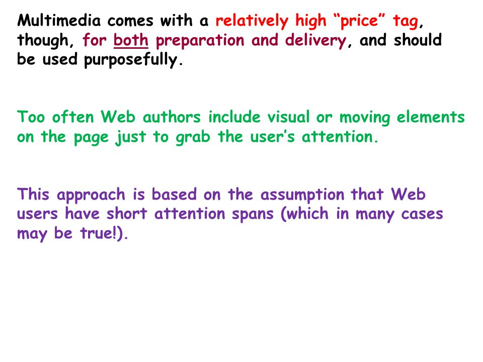 The Web supports multimedia-based Web pages - Multimedia allows you to communicate your message in different and, perhaps, more appropriate ways. >> T
