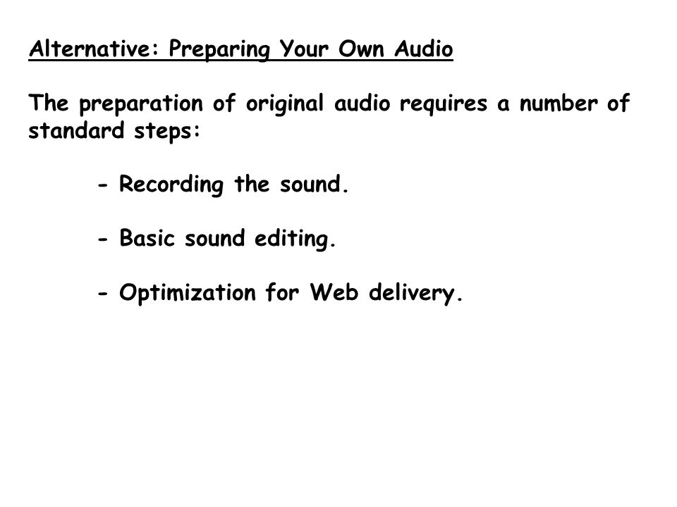 Audio on the Web The simplest way to add audio to a Web site is to use existing music, sound effects, or other resources.