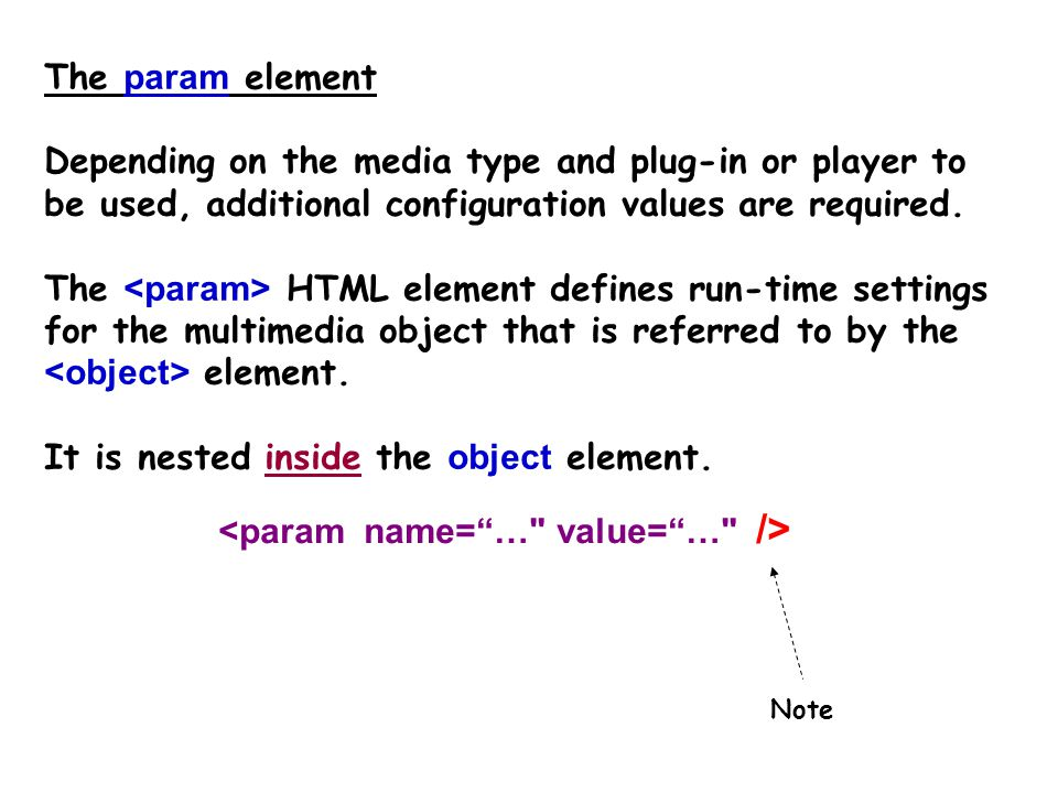Object element One important attribute is the name of the sound file – the data attribute Another is the type attribute which specifies the type (format) of the sound file.