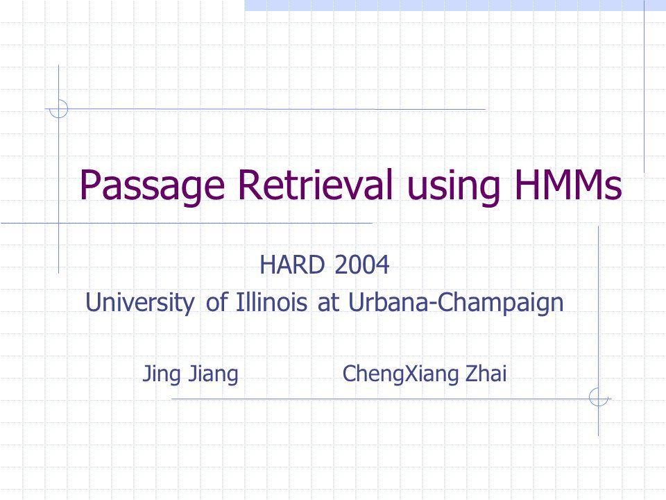 Passage Retrieval using HMMs HARD 2004 University of Illinois at Urbana-Champaign Jing JiangChengXiang Zhai
