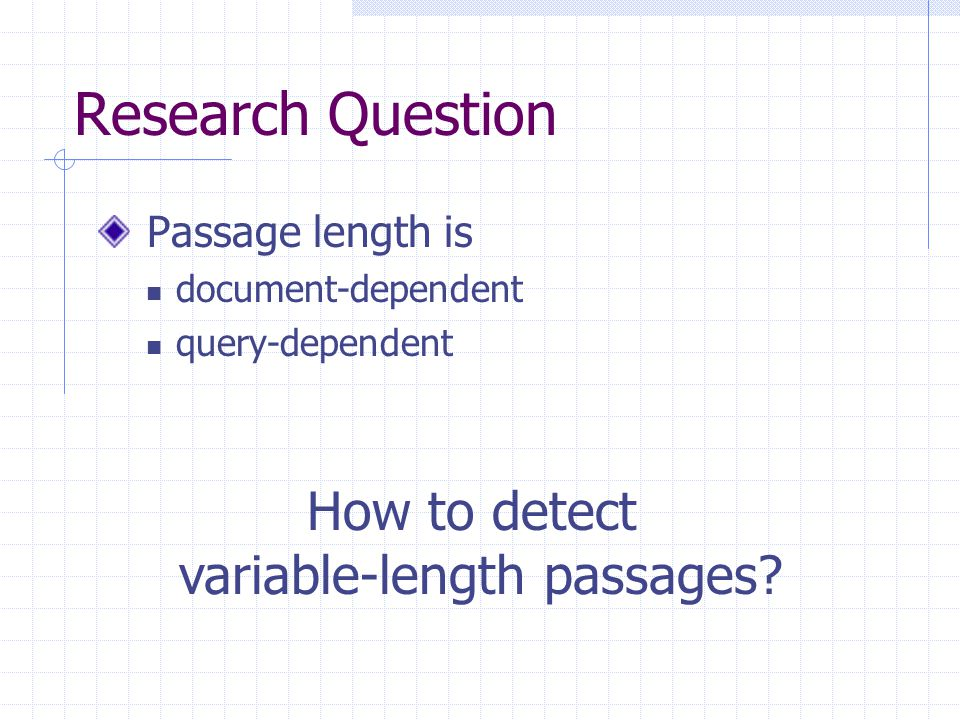 Research Question Passage length is document-dependent query-dependent How to detect variable-length passages