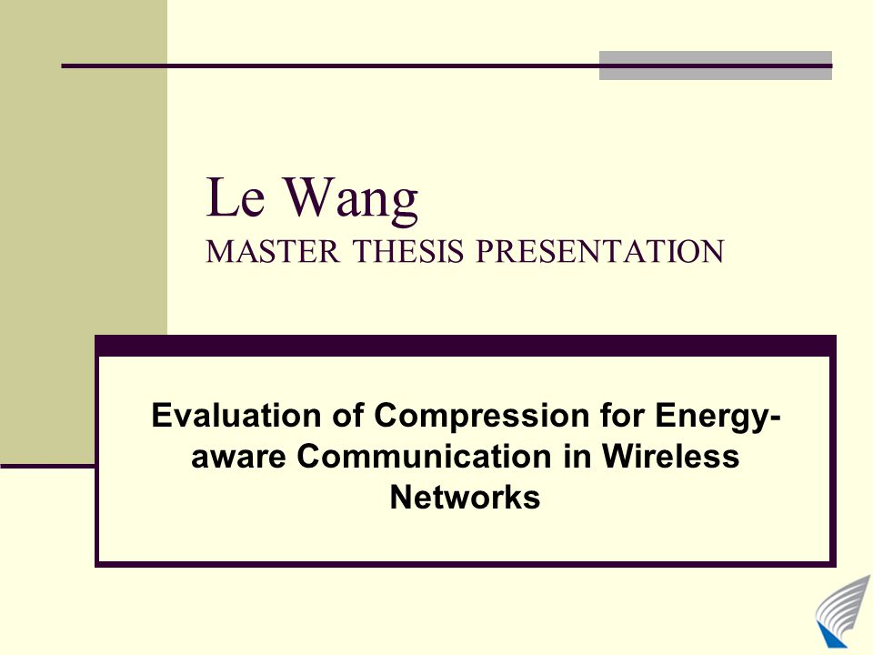 Le Wang MASTER THESIS PRESENTATION Evaluation of Compression for Energy- aware Communication in Wireless Networks